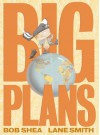 Big Plans - Bob Shea, Lane Smith