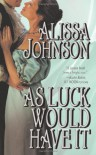As Luck Would Have It - Alissa Johnson