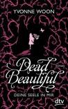 Dead Beautiful - Deine Seele in mir: Roman - Yvonne Woon