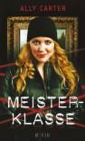 Meisterklasse - Ally Carter, Alice Jakubeit