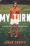 My Turn: A Life of Total Football - Johan Cruyff