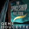 The Spaceship Next Door - Gene Doucette, Steve   Carlson
