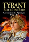 Tyrant: Rise of the Beast (Chronicles of the Apocalypse Book 1) - Brian Godawa