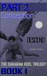 Descend (Book One of the Dakaram Roel Trilogy): Part 2 - Conception - Conrad Powell, Morey Milbradt