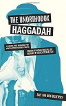 The Unorthodox Haggadah: A Dogma-Free Passover for Jews and Other Chosen People - Nathan Phillips
