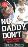 No, Daddy, Don't!: A Father's Murderous Act of Revenge - Irene Pence