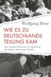Wie es zu Deutschlands Teilung kam: Vom Zusammenbruch zur Gründung der beiden deutschen Staaten 1945-1949 - Wolfgang Benz