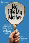 Not Like My Mother: Becoming a Sane Parent After Growing Up in a Crazy Family - Irene Tomkinson