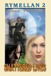 Rymellan 2: Shattered Lives - Sarah Ettritch