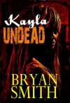 Kayla Undead - Bryan Smith