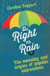 As Right as Rain: The Meaning and Origins of Popular Expressions - Caroline Taggart