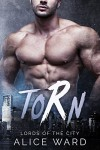 Torn (Lords of the City) - Alice Ward