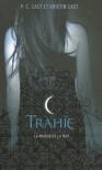 Trahie (La Maison de la Nuit, #2) - Julie Lopez, P.C. Cast, Kristin Cast