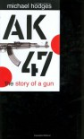 Ak-47: the Story of a Gun - Michael Hodges