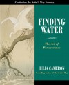 Finding Water: The Art of Perseverance - Julia Cameron