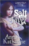 Salt and Silver - Anna Katherine
