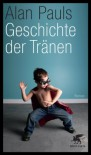 Geschichte Der Tränen Roman - Alan Pauls, Christian Hansen