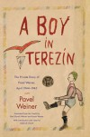 A Boy in Terezin: The Private Diary of Pavel Weiner, April 1944-April 1945 - Pavel Weiner, Karen Weiner, Deborah Dwork