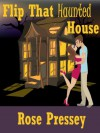 Flip That Haunted House (A Haunted Renovation Mystery, #1) - Rose Pressey