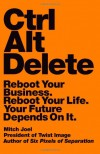 Ctrl Alt Delete: Reboot Your Business. Reboot Your Life. Your Future Depends on It. - Mitch Joel