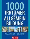 1000 Irrtümer Der Allgemeinbildung: Unglaublich   Aber Wahr - Christa Pöppelmann