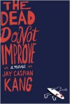 The Dead Do Not Improve: A Novel -
