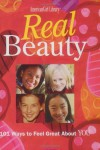 Real Beauty: 101 Ways to Feel Great About You - Therese Kauchak, Carol Yoshizumi