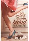 Nie zmienił się tylko blond - Agata Katarzyna Przybyłek
