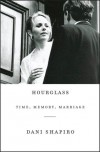 Hourglass: Time, Memory, Marriage - Dani Shapiro