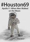 #Houston69: Apollo 11 - When Men Walked on the Moon (Hashtag Histories) - Philip Gibson
