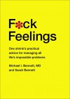F*ck Feelings: One Shrink's Practical Advice for Managing All Life's Impossible Problems - Michael Bennett  MD, Sarah Bennet