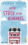 Mein Stück vom Himmel: Roman - Robin Gold, Carolin Müller
