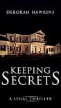 Keeping Secrets, A Legal Thriller - Deborah Hawkins