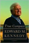 True Compass: A Memoir - Edward M. Kennedy
