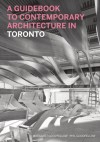 A Guidebook to Contemporary Architecture in Toronto - Margaret Goodfellow, Helen Malkin, Nancy Dunton, Margaret Goodfellow