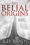 The Belial Origins (The Belial Series Book 6) - R.D. Brady