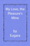 My Love, the Pleasure's Mine - Eugara