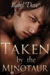 Taken by the Minotaur - Isabel Dare