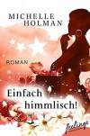 Einfach himmlisch!: Eine romantische Komödie - Michelle Holman, Corinna Vierkant