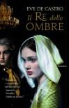 Il re delle ombre (Rizzoli best) (Italian Edition) - De Castro,  Eve