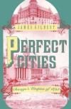 Perfect Cities: Chicago's Utopias of 1893 - James Burkhart Gilbert