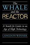 The Whale and the Reactor: A Search for Limits in an Age of High Technology - Langdon Winner
