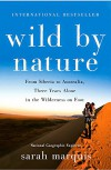 Wild by Nature: From Siberia to Australia, Three Years Alone in the Wilderness on Foot - Sarah Marquis, Stephanie Hellert