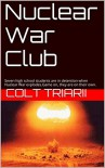 Nuclear War Club: Seven high school students are in detention when Nuclear War explodes.Game on, they are on their own. - Colt Triarii