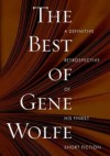 The Best of Gene Wolfe: A Definitive Retrospective of His Finest Short Fiction - Gene Wolfe