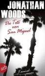 Die Tote von San Miguel: Kriminalroman - Jonathan Woods, Winfried Czech
