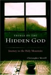 Things of the Hidden God: Journey to the Holy Mountain - Christopher Merrill