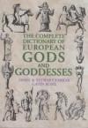 The Complete Dictionary of European Gods and Goddesses - Janet Farrar, Stewart Farrar, Gavin Bone
