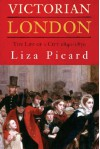 Victorian London: The Life of a City 1840-1870 - Liza Picard