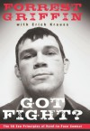 Got Fight?: The 50 Zen Principles of Hand-to-Face Combat - Forrest Griffin;Erich Krauss